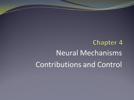 Neural Mechanisms Contributions and Control. The Nervous System— Central Nervous System (CNS) Brain and spinal cord Processes: Sensory information is.