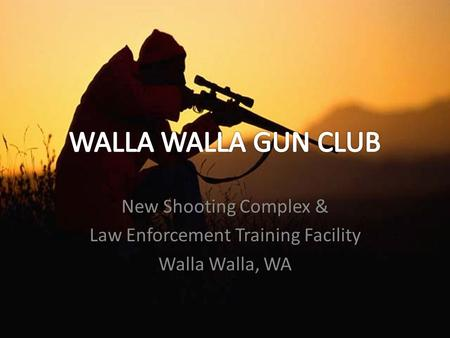 New Shooting Complex & Law Enforcement Training Facility Walla Walla, WA.