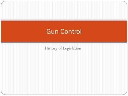 "History of Legislation Gun Control. 2 nd Amendment 1791 Amendment II ""A well regulated militia, being necessary to the security of a free state, the right."