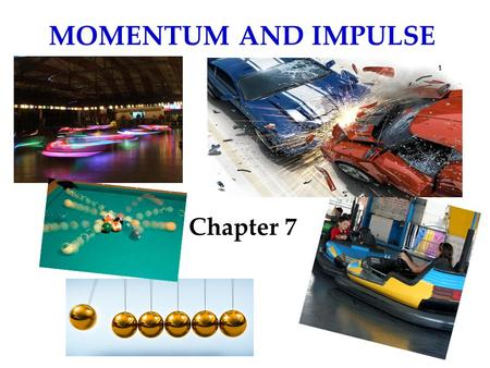 MOMENTUM AND IMPULSE Chapter 7. Linear Momentum, p Units of momentum: kg(m/s) or (N)(S) Since velocity, v, is a vector, momentum, p, is a vector. p is.