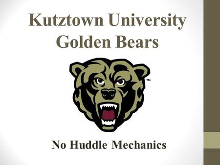 Kutztown University Golden Bears No Huddle Mechanics.