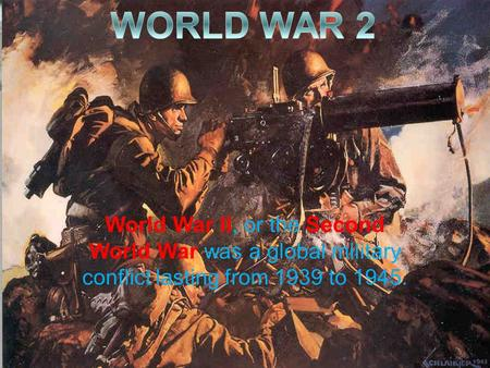 World War II, or the Second World War was a global military conflict lasting from 1939 to 1945.