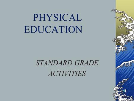 PHYSICAL EDUCATION STANDARD GRADE ACTIVITIES. INDIVIDUAL OR TEAM.