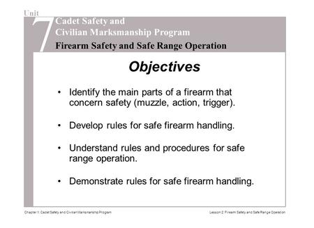 Unit Cadet Safety and Civilian Marksmanship Program 7 Firearm Safety and Safe Range Operation Lesson 2: Firearm Safety and Safe Range OperationChapter.