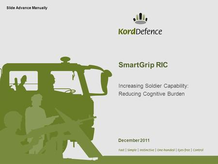 SmartGrip RIC Increasing Soldier Capability: Reducing Cognitive Burden Slide Advance Manually December 2011.