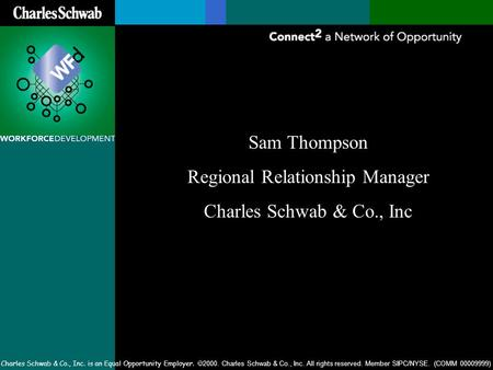 Charles Schwab & Co., Inc. is an Equal Opportunity Employer.  2000. Charles Schwab & Co., Inc. All rights reserved. Member SIPC/NYSE. (COMM 00009999)
