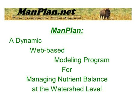 ManPlan: A Dynamic Web-based Modeling Program For Managing Nutrient Balance at the Watershed Level.