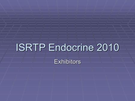ISRTP Endocrine 2010 Exhibitors.  ABC Laboratories  Battelle  BioQual  Harlan  RTI  Steptoe & Johnson, LLP  Wildlife International  WIL Research.