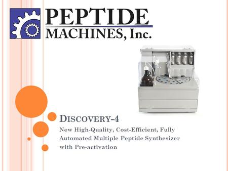 D ISCOVERY -4 New High-Quality, Cost-Efficient, Fully Automated Multiple Peptide Synthesizer with Pre-activation.