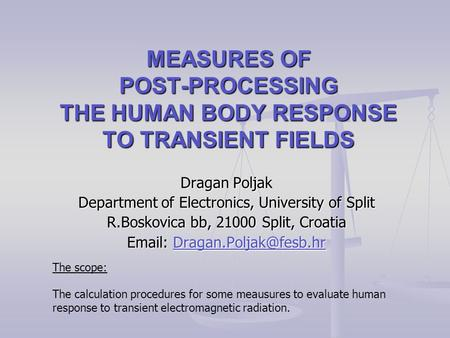 MEASURES OF POST-PROCESSING THE HUMAN BODY RESPONSE TO TRANSIENT FIELDS Dragan Poljak Department of Electronics, University of Split R.Boskovica bb, 21000.