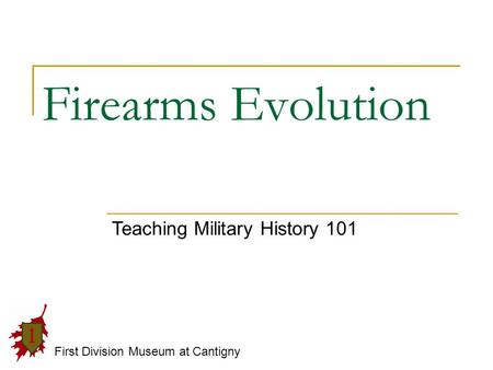 Firearms Evolution First Division Museum at Cantigny Teaching Military History 101.