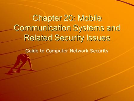 Chapter 20: Mobile Communication Systems and Related Security Issues Guide to Computer Network Security.