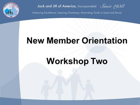 New Member Orientation Workshop Two. NOTE TO CHAPTER PRESENTER: All new members, legacy and voted-in, must attend an orientation workshop prior to initiation.