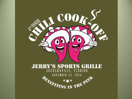 Logo goes here. 4 th Annual Chili Cook-Off at Jerry's Sports Grille November 15, 2014 EVENT ACTIVITIES Community-based teams cooking chili Live music.