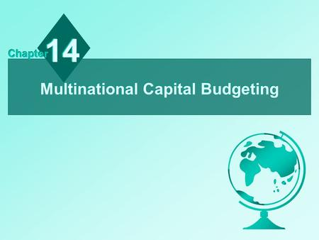 Multinational Capital Budgeting 14 Chapter. 14 - 2 Chapter Objectives To compare the capital budgeting analysis of an MNC's subsidiary with that of its.