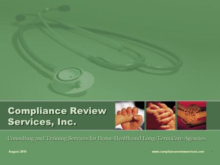 Compliance Review Services, Inc. Consulting and Training Services for Home Health and Long-Term Care Agencies August 2010 www.compliancereviewservices.com1.