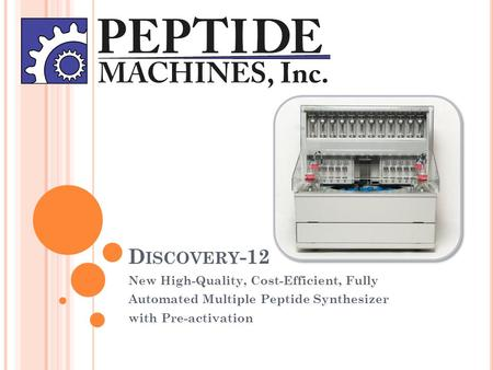 D ISCOVERY -12 New High-Quality, Cost-Efficient, Fully Automated Multiple Peptide Synthesizer with Pre-activation.