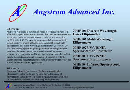 Angstrom Advanced Inc.. – 1056 Washington St., Canton, MA 02021 Tel. : 617-202-3880 Fax : 617-202-3878   Who we are: Angstrom.