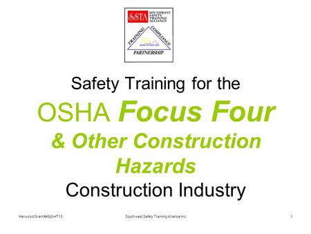 Harwood Grant #46j6-HT13Southwest Safety Training Alliance Inc1 Safety Training for the OSHA Focus Four & Other Construction Hazards Construction Industry.