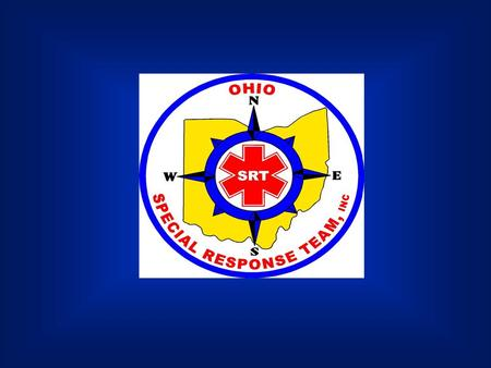 Mission Statement The Ohio Special Response Team Inc. is a broad based unit able to respond to a variety of emergencies and disasters in support of civil.