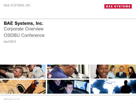 BAE Systems, Inc. Corporate Overview OSDBU Conference © BAE Systems, Inc. 20121 April 2012 BAE SYSTEMS, INC.