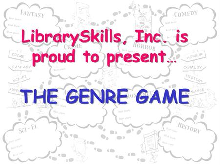 LibrarySkills, Inc. is proud to present… THE GENRE GAME.