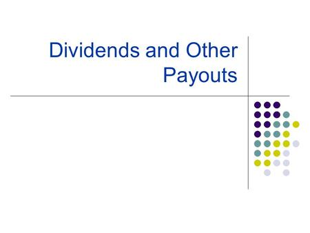 Dividends and Other Payouts. Dividend Irrelevant Theory Proposed by Miller and Modigliani Value of firm is determined by a firm's ability in generating.
