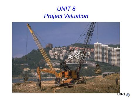 U8-1 UNIT 8 Project Valuation. U8-2 What is capital budgeting? Analysis of potential additions to fixed assets. Long-term decisions; involve large expenditures.