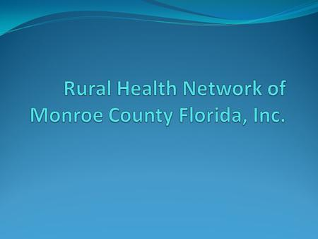 Rural Health Network of Monroe County FL, Inc. is a not-for-profit 501 (c)(3) organization. We are funded by grants, patient revenues and contributions.