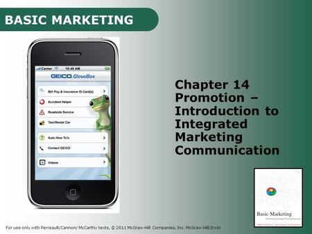 BASIC MARKETING For use only with Perreault/Cannon/ McCarthy texts, © 2011 McGraw-Hill Companies, Inc. McGraw-Hill/Irwin Chapter 14 Promotion – Introduction.