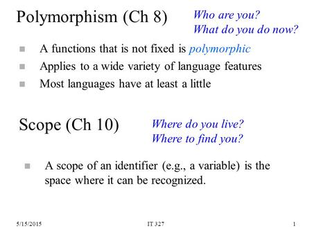5/15/2015IT 3271 Polymorphism (Ch 8) n A functions that is not fixed is polymorphic n Applies to a wide variety of language features n Most languages have.