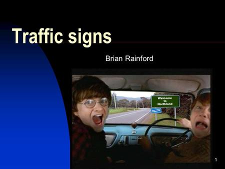 1 Traffic signs Brian Rainford Welcome to Northland.