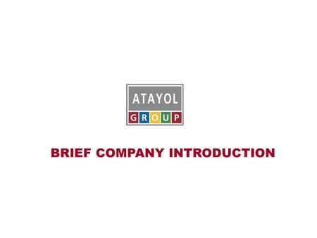 BRIEF COMPANY INTRODUCTION. ATAYOL CONSTRUCTION INC.  Atayol Construction is established for the realization of all kinds of construction works in Turkey.