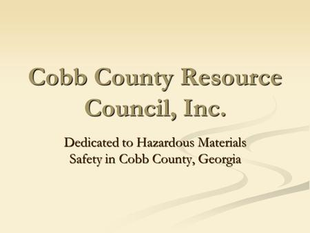 Cobb County Resource Council, Inc. Dedicated to Hazardous Materials Safety in Cobb County, Georgia.
