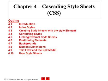  2002 Prentice Hall, Inc. All rights reserved. Chapter 4 – Cascading Style Sheets (CSS) Outline 4.1Introduction 4.2Inline Styles 4.3Creating Style Sheets.