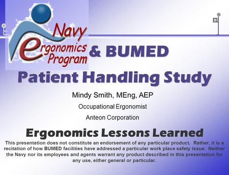 Ergonomics Lessons Learned This presentation does not constitute an endorsement of any particular product. Rather, it is a recitation of how BUMED facilities.