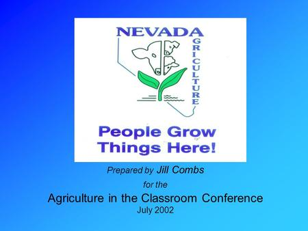 Prepared by Jill Combs for the Agriculture in the Classroom Conference July 2002.
