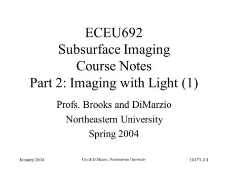 January 2004 Chuck DiMarzio, Northeastern University 10471-2-1 ECEU692 Subsurface Imaging Course Notes Part 2: Imaging with Light (1) Profs. Brooks and.