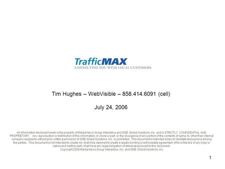 1 Tim Hughes – WebVisible – 858.414.6091 (cell) July 24, 2006 All information disclosed herein is the property of Media News Group Interactive and SME.