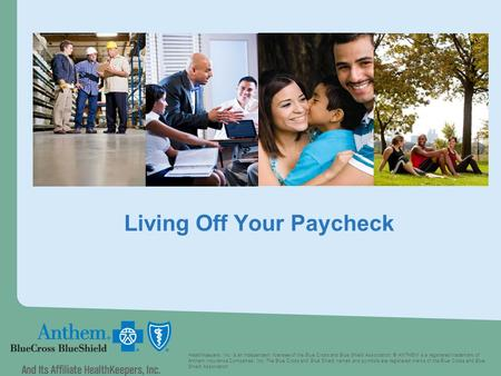 Living Off Your Paycheck HealthKeepers, Inc. is an independent licensee of the Blue Cross and Blue Shield Association. ® ANTHEM is a registered trademark.