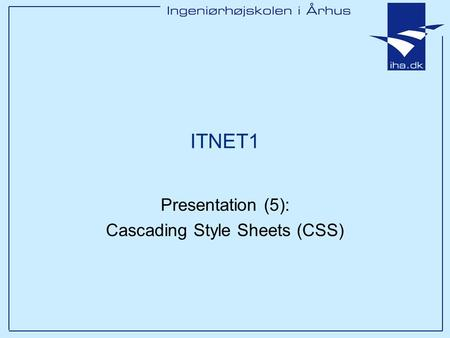 Presentation (5): Cascading Style Sheets (CSS) ITNET1.