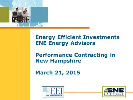 Energy Efficient Investments ENE Energy Advisors Performance Contracting in New Hampshire March 21, 2015.