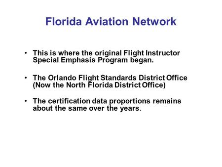Florida Aviation Network This is where the original Flight Instructor Special Emphasis Program began. The Orlando Flight Standards District Office (Now.