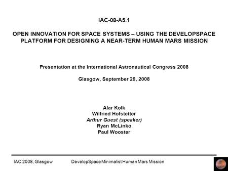 IAC 2008, GlasgowDevelopSpace Minimalist Human Mars Mission IAC-08-A5.1 OPEN INNOVATION FOR SPACE SYSTEMS – USING THE DEVELOPSPACE PLATFORM FOR DESIGNING.
