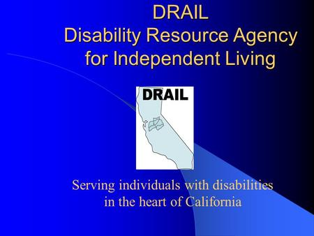 DRAIL Disability Resource Agency for Independent Living Serving individuals with disabilities in the heart of California.