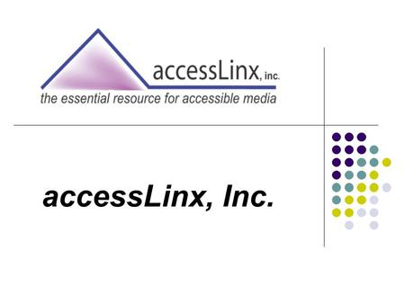 AccessLinx, Inc.. ... an innovative business enterprise, established to assist organizations in developing and enhancing their communications strategies.