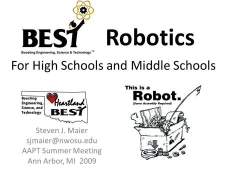 For High Schools and Middle Schools Steven J. Maier AAPT Summer Meeting Ann Arbor, MI 2009 Robotics.