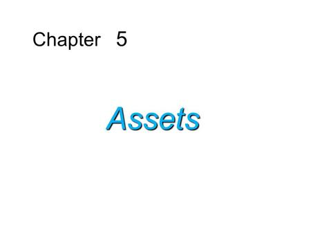 Chapter 5 Assets. 1. Record the acquisition of property, plant, and equipment. 2. Determine the cost of assets acquired by the exchange of other assets.