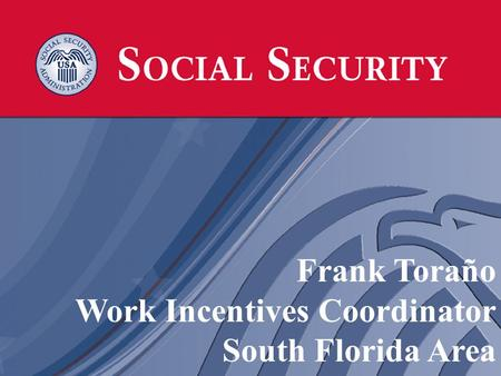 Frank Toraño Work Incentives Coordinator South Florida Area.