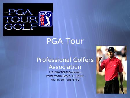 PGA Tour Professional Golfers Association 112 PGA TOUR Boulevard Ponte Vedra Beach, FL 32082 Phone: 904-285-3700 Professional Golfers Association 112 PGA.